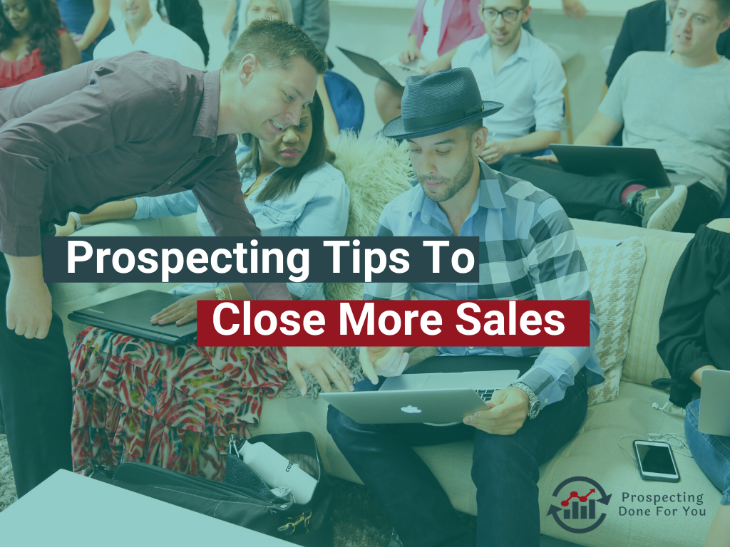 Prospecting Tips To Close More Business, sales training for business owners by prospectingdoneforyou
